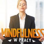 """Recenzja książki: Michael Carrol """"Mindfulness w pracy"""""""
