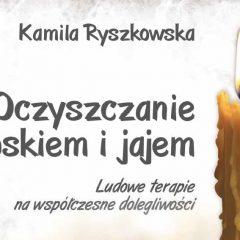 """Recenzja książki: Kamila Ryszkowska """"Oczyszczanie woskiem i jajem"""""""