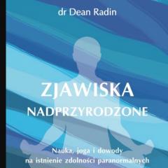 Recenzja książki: Zjawiska Nadprzyrodzone. Nauka, joga i dowody na istnienie zdolności paranormalnych – dr. Dean Radin